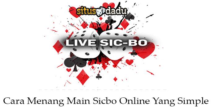 Cara Menang Main Sicbo Online Yang Simple