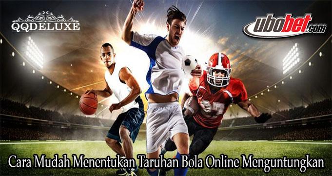 Cara Mudah Menentukan Taruhan Bola Online Menguntungkan