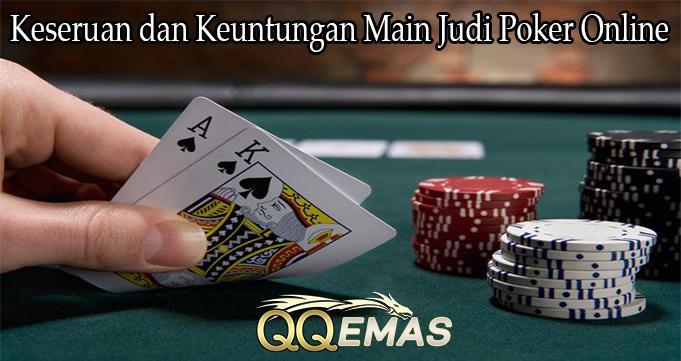 Keseruan dan Keuntungan Main Judi Poker Online