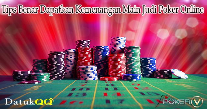 Tips Benar Dapatkan Kemenangan Main Judi Poker Online
