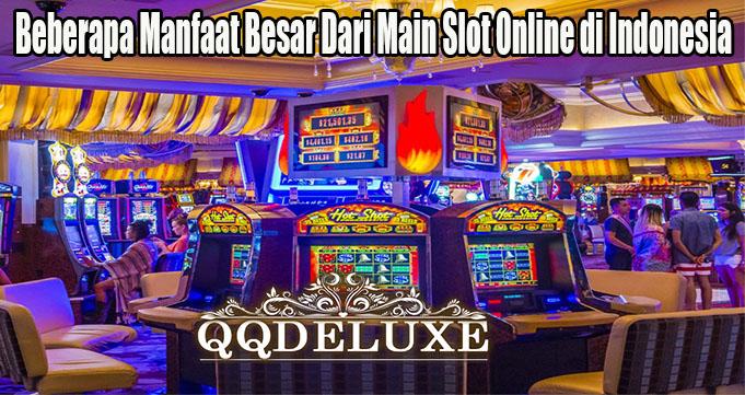 Beberapa Manfaat Besar Dari Main Slot Online di Indonesia